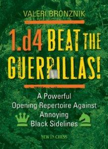 1.d4 - Beat the Guerrillas - A powerful repertoire against annoying black sidelines