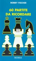 60 Partite da Ricordare - Bobby Fischer