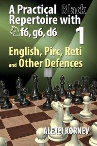A Practical Black Repertoire with Nf6, g6, d6 Volume 1: English, Pirc, Reti and Other Defences