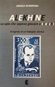 Alekhine, la spia che sapeva giocare a scacchi