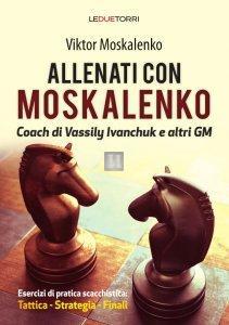 Allenati con Moskalenko - Esercizi di pratica scacchistica