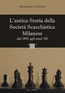 L'antica Storia della Società Scacchistica Milanese - dal 1881 agli anni '60 - volume 1