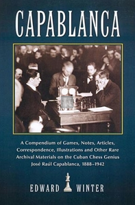 Capablanca - A Compendium of Games, Notes, Articles