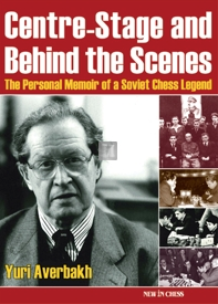 Centre-stage and behind the scenes - The Personal Memoir of a Soviet Chess Legend