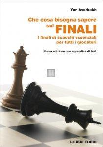 Che cosa bisogna sapere sui Finali - i finali di scacchi essenziali per tutti i giocatori