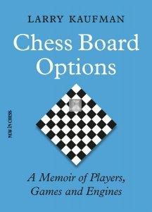 Chess Board Options A Memoir of Players, Games and Engines