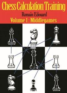 Chess Calculation Training - Volume 1: Middlegames