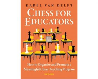 Chess for Educators: How to Organize and Promote a Meaningful Chess Teaching Program