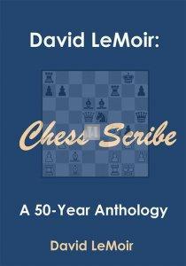 Chess Scribe: A 50-Year Anthology - David LeMoir