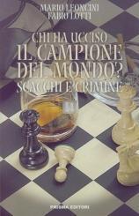 Chi ha ucciso il campione del mondo - scacchi e crimine - 2a mano