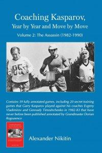 Coaching Kasparov, Year by Year and Move by Move, Volume II: The Assassin (1982-1990)