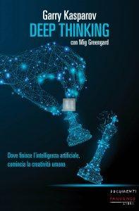 Deep Thinking - Dove finisce l'intelligenza artificiale, comincia la creatività umana.