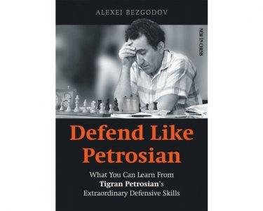 Defend Like Petrosian: What You Can Learn from Tigran Petrosian's Extraordinary Defensive Skills