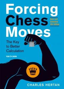 Forcing Chess Moves - New and Extended 4th Edition: The Key to Better Calculation