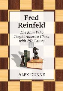 Fred Reinfeld: The Man Who Taught America Chess, with 282 Games