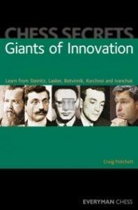 Giants of innovation- Learn from Steinitz, Lasker, Botvinnik, Korchnoi and Ivanchuk