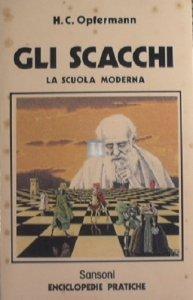 Gli scacchi, la scuola moderna (Opfermann) - 2a mano