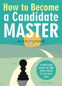 How to Become a Candidate Master: A Practical Guide to Take Your Chess to the Next Level