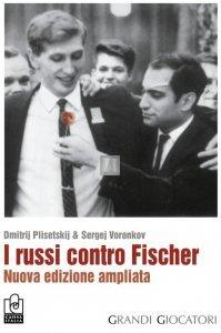 I Russi contro Fischer - Nuova edizione ampliata