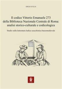 Il codice Vittorio Emanuele 273 della Biblioteca Nazionale Centrale di Roma: analisi storico-culturale e codicologica. Studio sulla letteratura ludica scacchistica bassomedievale