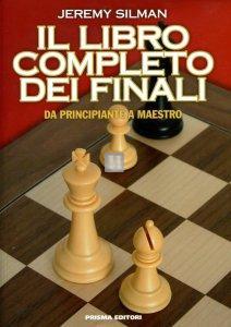 Il Libro Completo dei Finali - da Principiante a Maestro di Scacchi