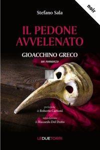 Il PEDONE AVVELENATO - Gioacchino Greco, un romanzo