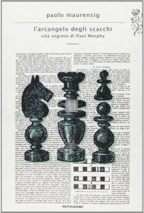 L'arcangelo degli scacchi - vita segreta di Paul Morphy
