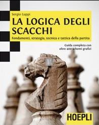 La Logica degli Scacchi - fondamenti, strategia, tecnica e tattica della partita