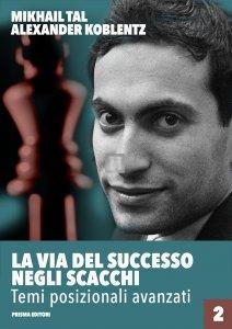 La via del successo negli scacchi - Temi posizionali avanzati Vol 2