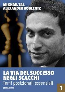 La via del successo negli scacchi - Temi posizionali essenziali Vol 1