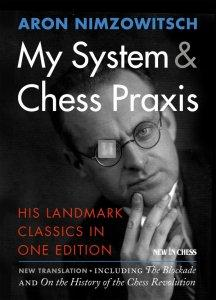 My System & Chess Praxis - His Landmark Classics in One Edition