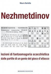 Nezhmetdinov - lezioni di fantasmagoria scacchistica dalle partite di un genio del gioco d'attacco