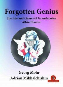 Forgotten Genius - The Life and Games of Grandmaster Albin Planinc