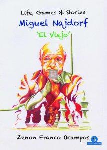 Miguel Najdorf - El Viejo - Life, Games & Stories