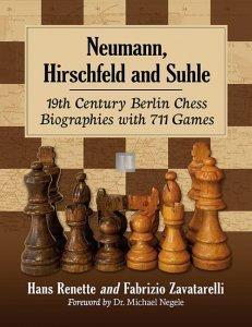 Neumann, Hirschfeld and Suhle 19th Century Berlin Chess Biographies with 711 Games