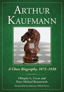 Arthur Kaufmann: A Chess Biography, 1872-1938
