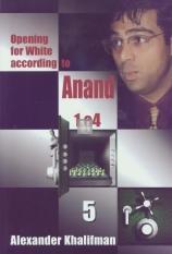 Opening for White according to Anand 1.e4 vol. V 1.e4 b6 2.d4 – 1.e4 Nc6 2.Nf3 – 1.e4 Nf6 2.e5 – 1.e4 e6 2.d4 without 2…d5
