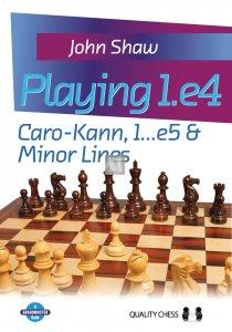 Playing 1.e4 - Caro-Kann, 1...e5 and Minor Lines by John Shaw