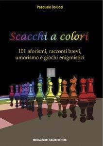 Scacchi a colori - 101 aforismi inediti, racconti brevi, umorismo e giochi enigmistici
