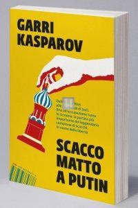 Scacco matto a Putin - Kasparov