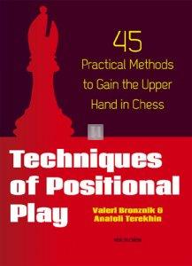 Techniques of Positional Play - 45 Practical Methods to Gain the Upper Hand in Chess