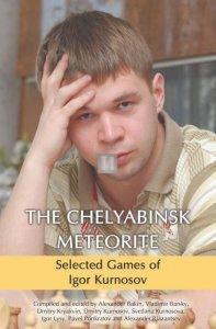 The Chelyabinsk Meteorite: Selected Games of Igor Kurnosov