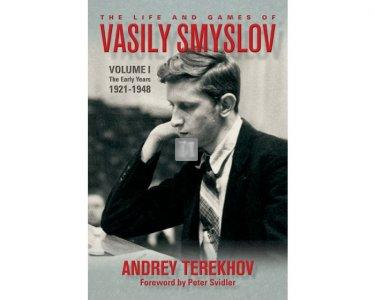 The Life and Games of Vasily Smyslov Volume 1: The Early Years 1921-1948
