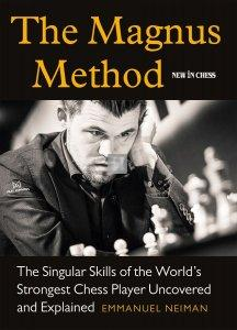 The Magnus Method The Singular Skills of the World's Strongest Chess Player Uncovered and Explained