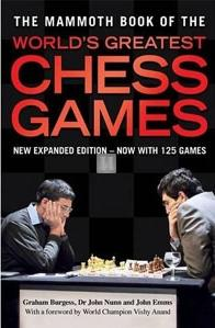 The Mammoth Book of the World's Greatest Chess Games - new expanded edition
