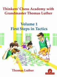 Thinkers' Chess Academy with Grandmaster Thomas Luther – Volume 1 – First Steps in Tactics