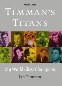 Timman's Titans - My World Chess Champions