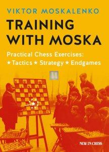 Training with Moska - Practical Chess Exercises: Tactics, Strategy, Endgame