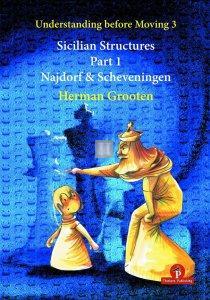 Understanding before Moving 3.1: Sicilian Structures – The Najdorf and Scheveningen