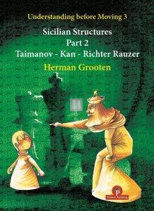 Understanding Before Moving Sicilian Structures Volume 3  Part 2 (Taimanov-Kan-Richter Rauzer)